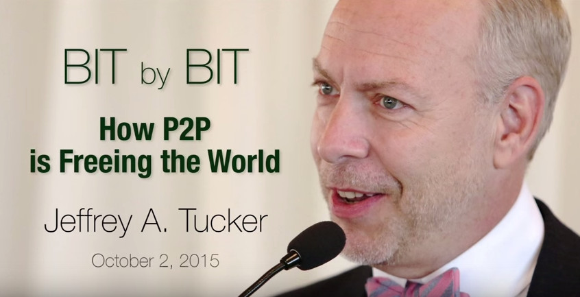 Video: Jeffrey Tucker, 'Bit by Bit: How P2P Is Freeing the World'